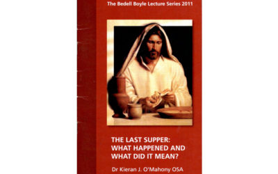 The Bedell-Boyle Lecture 2011 |  THE LAST SUPPER: WHAT HAPPENED AND WHAT DID IT MEAN? | by Dr Kieran J. O'Mahony OSA